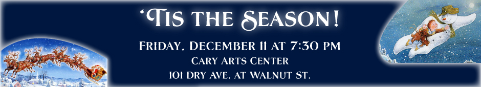 Friday, December 11 -- 'Tis the Season, featuring 'The Snowman'  -- Cary Arts Center -- 7:30pm